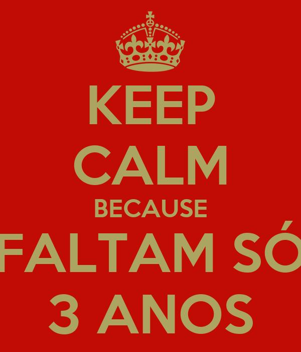 KEEP CALM BECAUSE FALTAM SÓ 3 ANOS