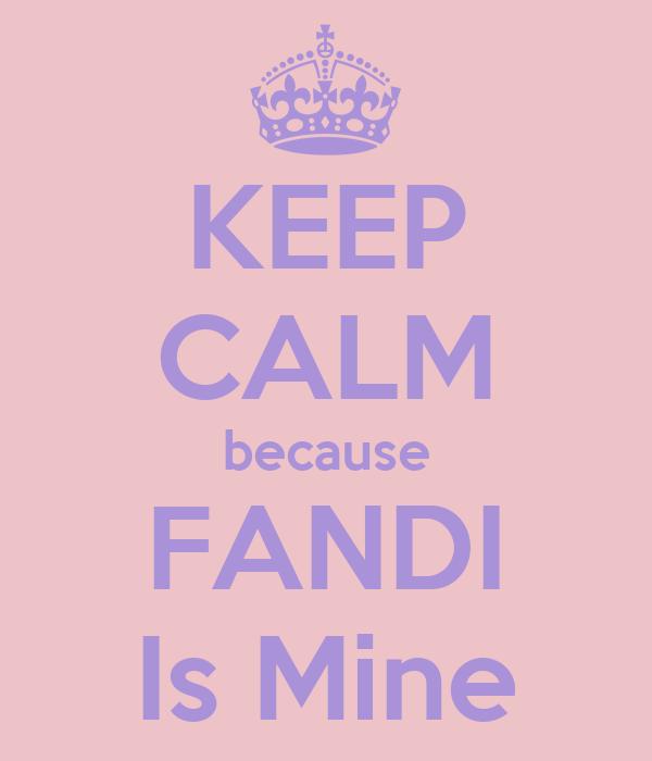 KEEP CALM because FANDI Is Mine