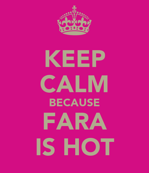 KEEP CALM BECAUSE FARA IS HOT