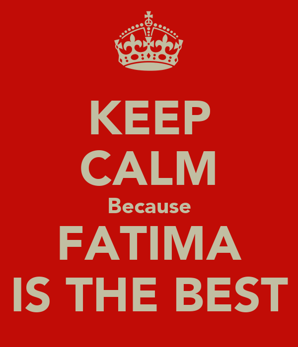 KEEP CALM Because FATIMA IS THE BEST