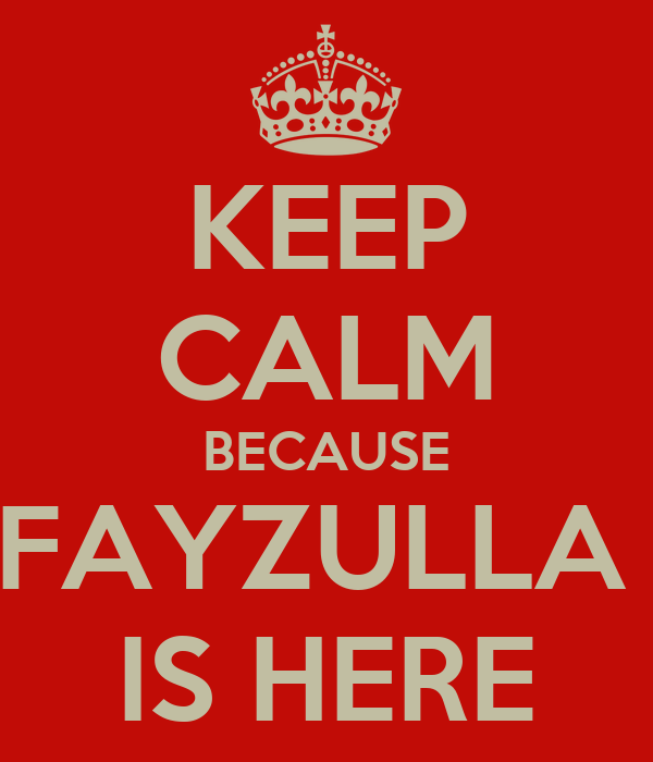 KEEP CALM BECAUSE FAYZULLA  IS HERE