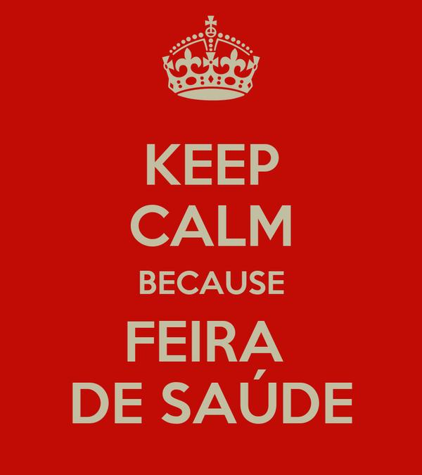 KEEP CALM BECAUSE FEIRA  DE SAÚDE