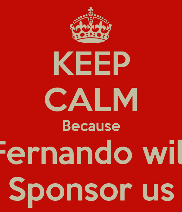 KEEP CALM Because Fernando will Sponsor us
