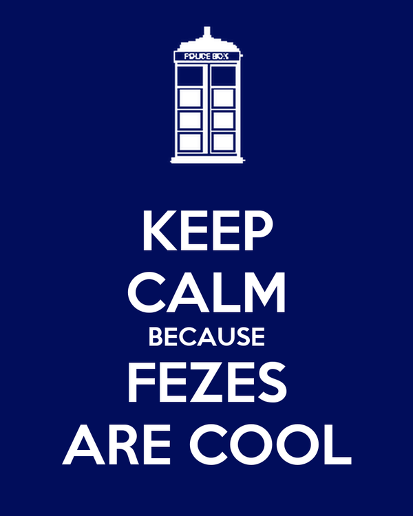 KEEP CALM BECAUSE FEZES ARE COOL