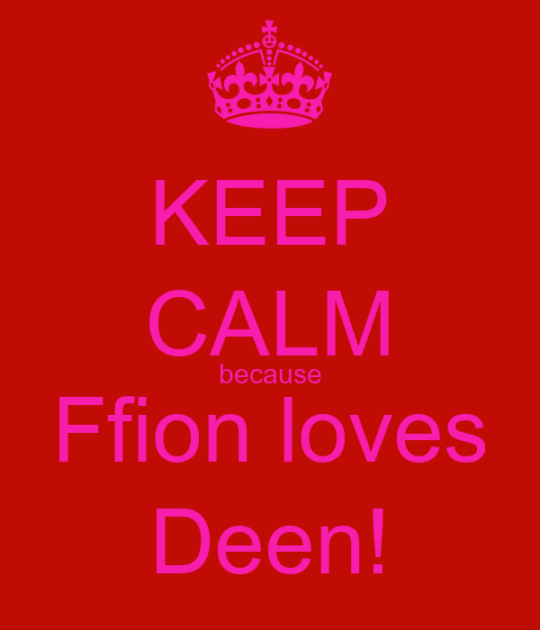KEEP CALM because Ffion loves Deen!