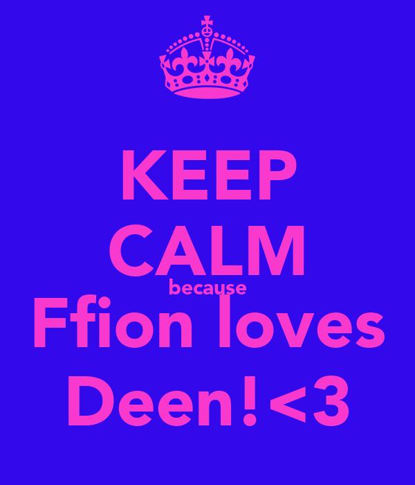 KEEP CALM because Ffion loves Deen!<3