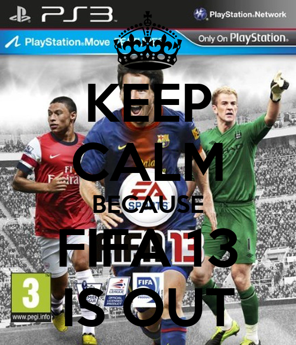 KEEP CALM BECAUSE FIFA 13 IS OUT