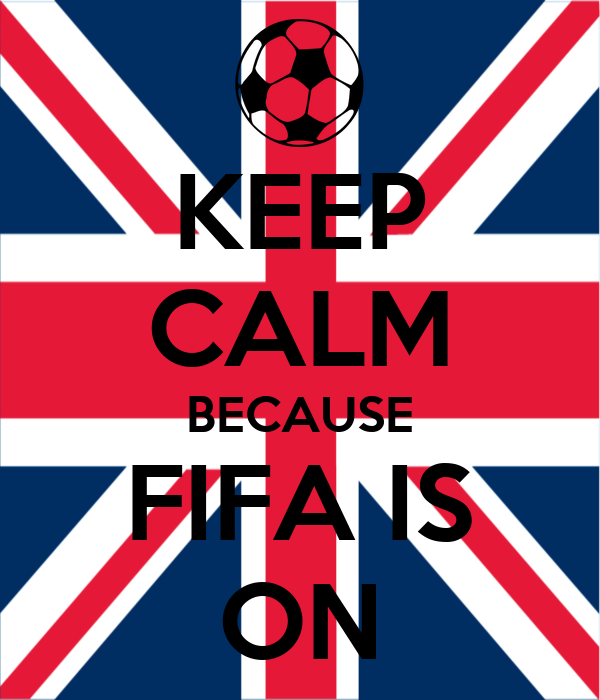 KEEP CALM BECAUSE FIFA IS ON