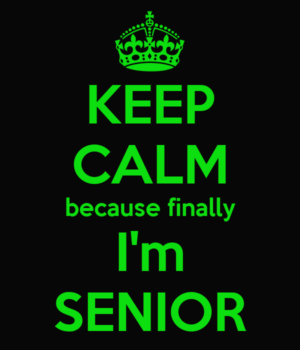 KEEP CALM because finally I'm SENIOR