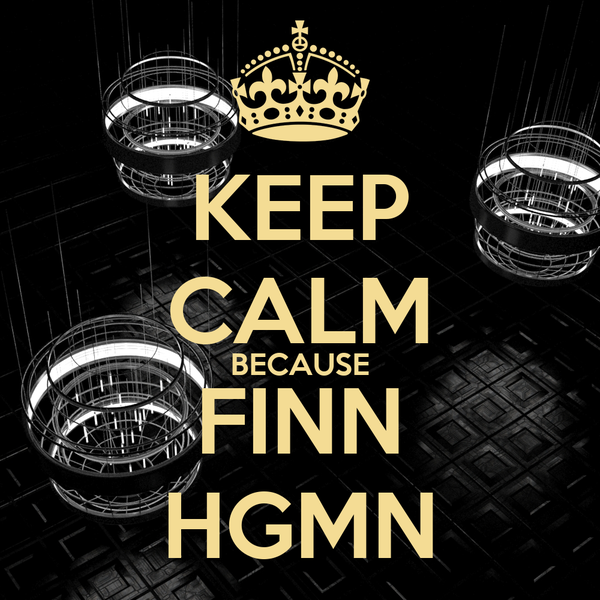 KEEP CALM BECAUSE FINN HGMN