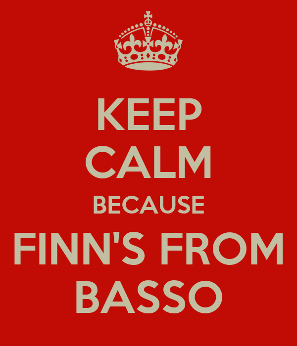 KEEP CALM BECAUSE FINN'S FROM BASSO