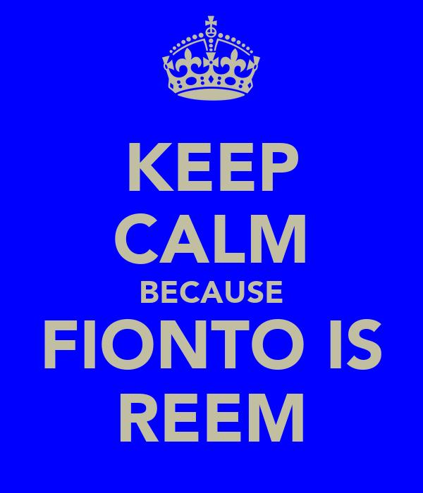 KEEP CALM BECAUSE FIONTO IS REEM