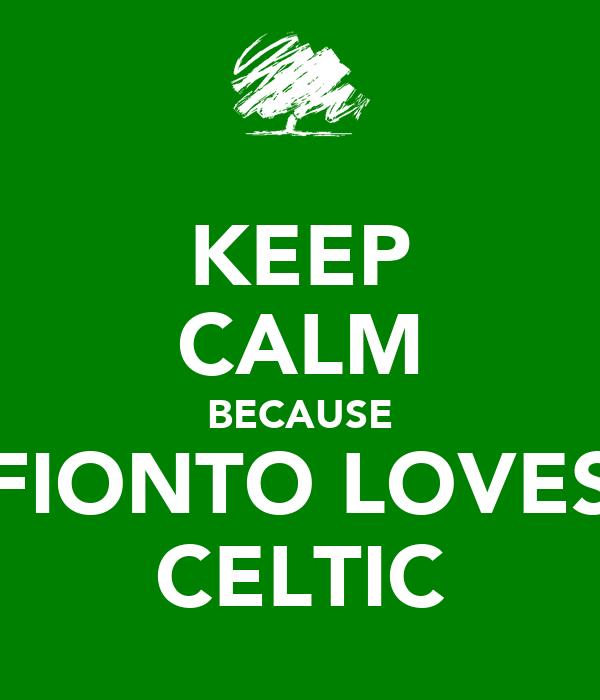 KEEP CALM BECAUSE FIONTO LOVES CELTIC