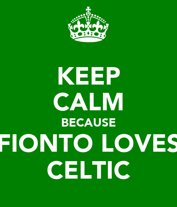 KEEP CALM BECAUSE FIONTO LOVES CELTIC