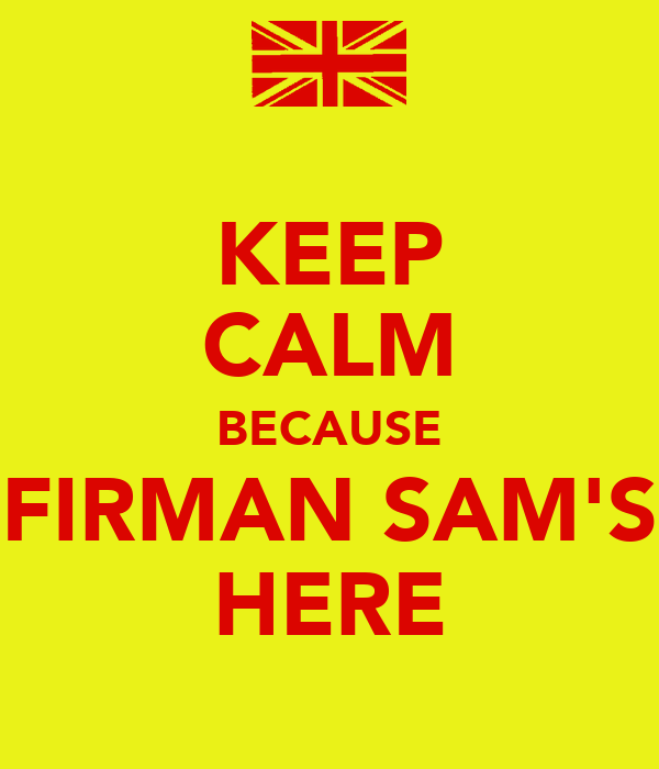 KEEP CALM BECAUSE FIRMAN SAM'S HERE
