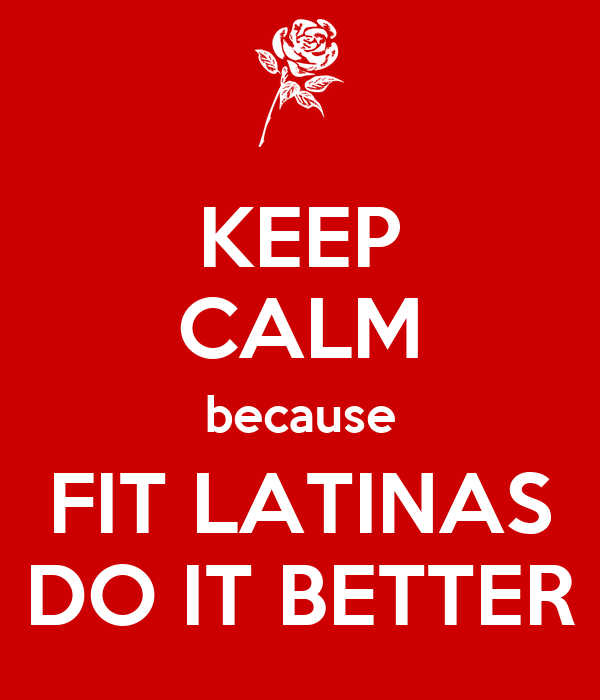 KEEP CALM because FIT LATINAS DO IT BETTER