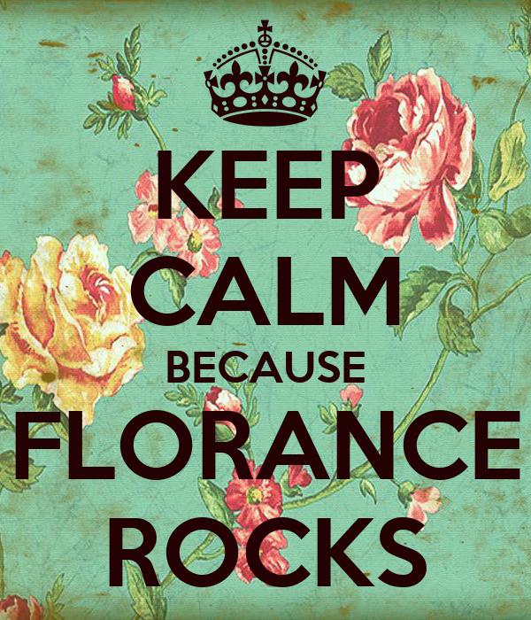KEEP CALM BECAUSE FLORANCE ROCKS