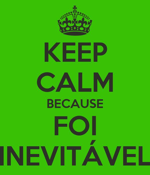 KEEP CALM BECAUSE FOI INEVITÁVEL