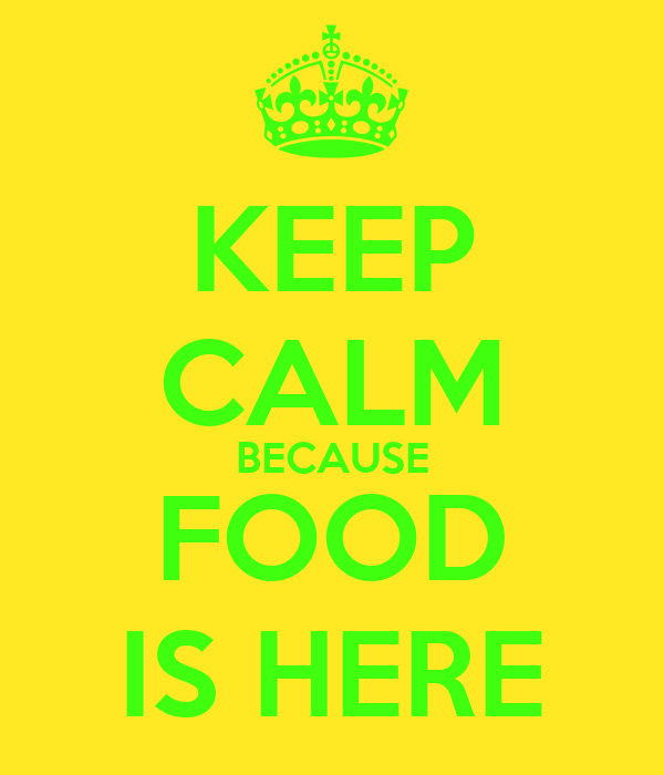 KEEP CALM BECAUSE FOOD IS HERE