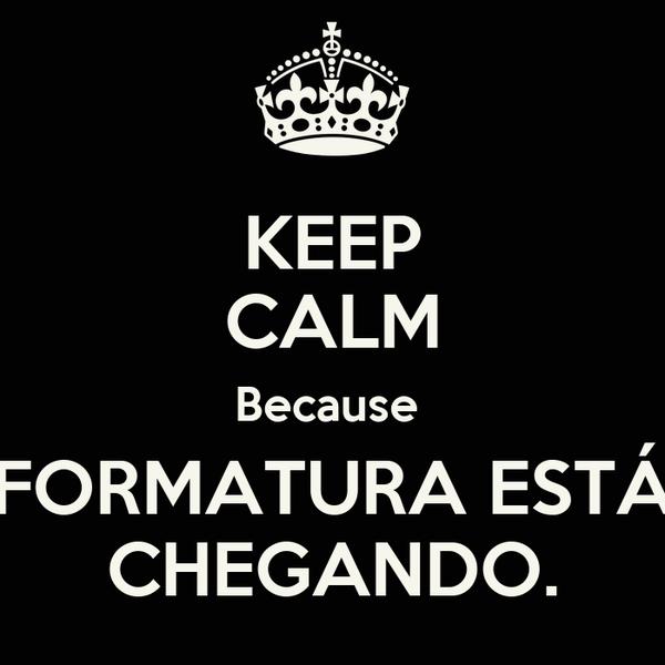 KEEP CALM Because  FORMATURA ESTÁ CHEGANDO.
