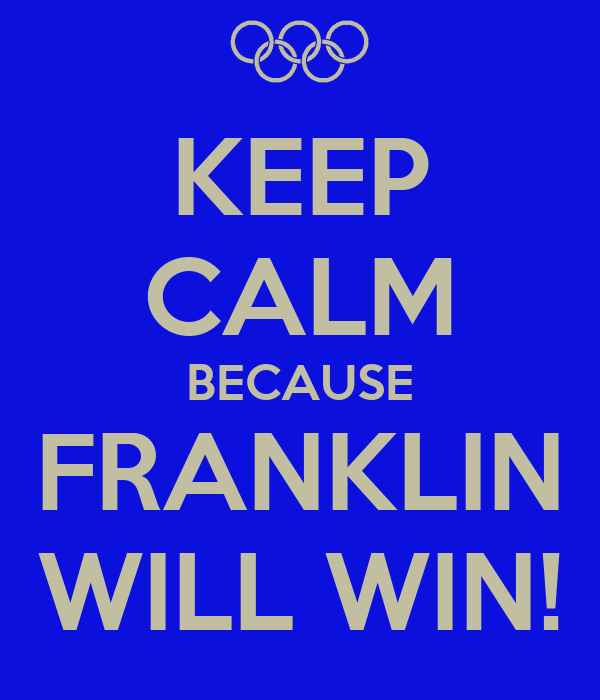 KEEP CALM BECAUSE FRANKLIN WILL WIN!