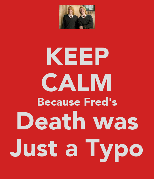 KEEP CALM Because Fred's Death was Just a Typo