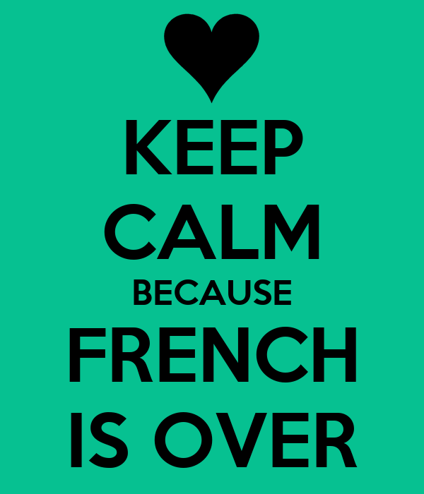 KEEP CALM BECAUSE FRENCH IS OVER