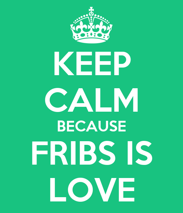 KEEP CALM BECAUSE FRIBS IS LOVE