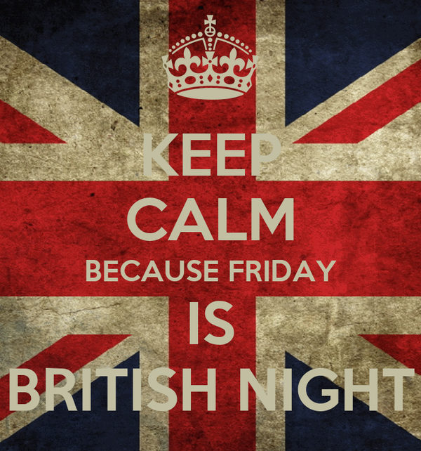 KEEP CALM BECAUSE FRIDAY IS BRITISH NIGHT