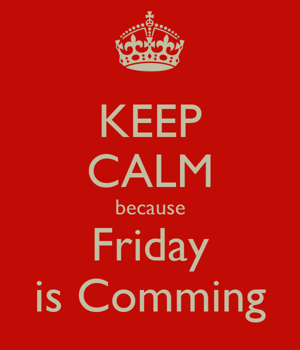 KEEP CALM because Friday is Comming