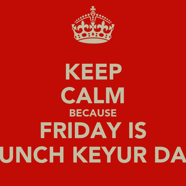 KEEP CALM BECAUSE FRIDAY IS PUNCH KEYUR DAY