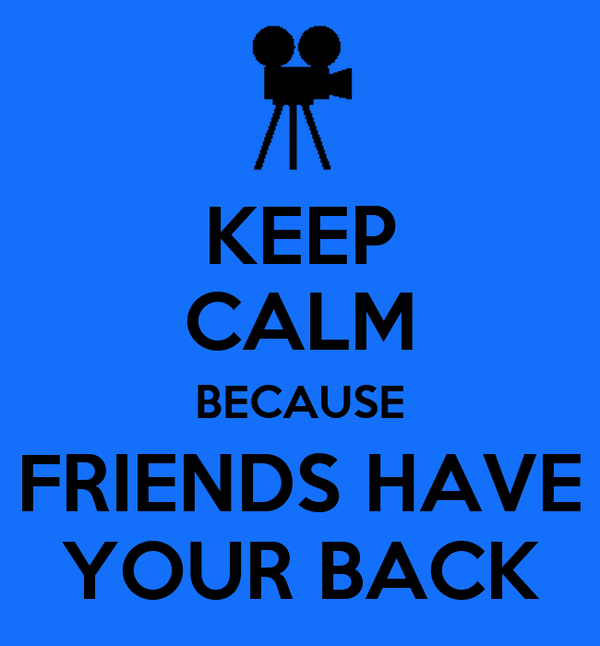 KEEP CALM BECAUSE FRIENDS HAVE YOUR BACK