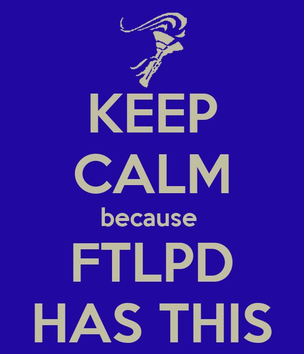 KEEP CALM because  FTLPD HAS THIS