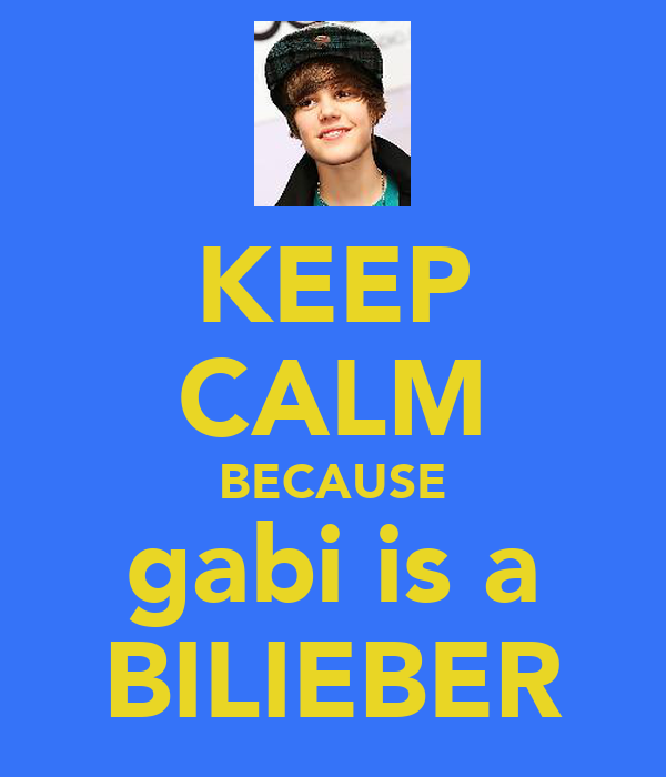 KEEP CALM BECAUSE gabi is a BILIEBER