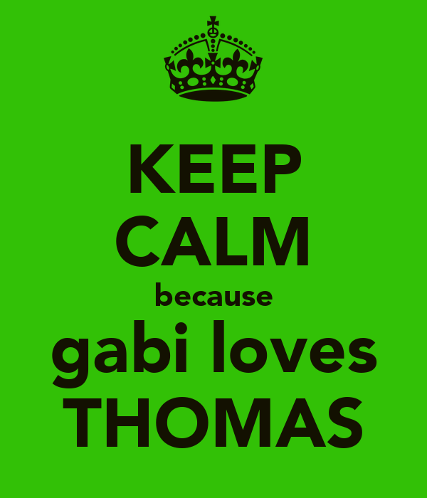 KEEP CALM because gabi loves THOMAS