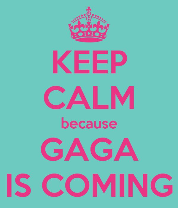 KEEP CALM because GAGA IS COMING
