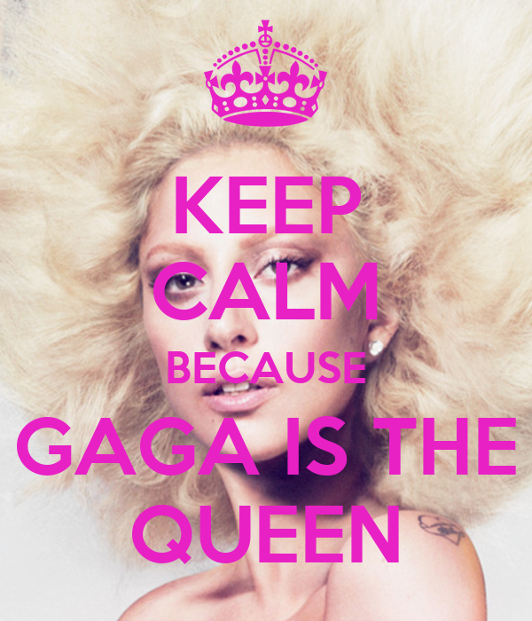 KEEP CALM BECAUSE GAGA IS THE QUEEN