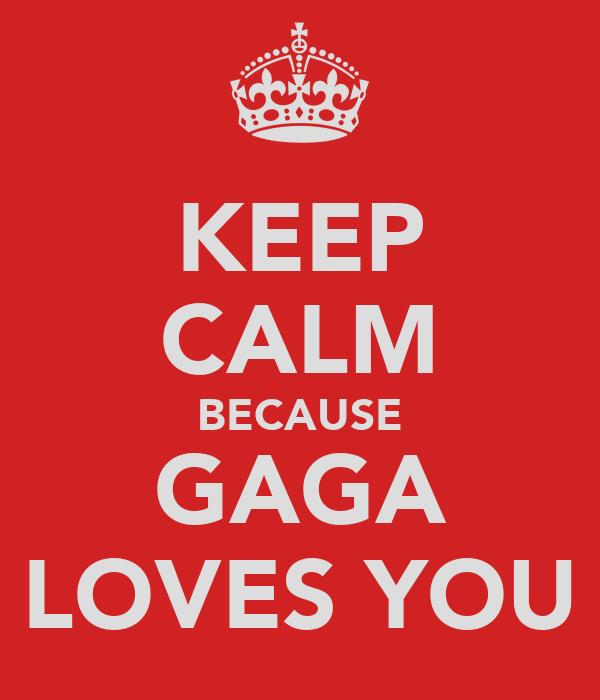 KEEP CALM BECAUSE GAGA LOVES YOU