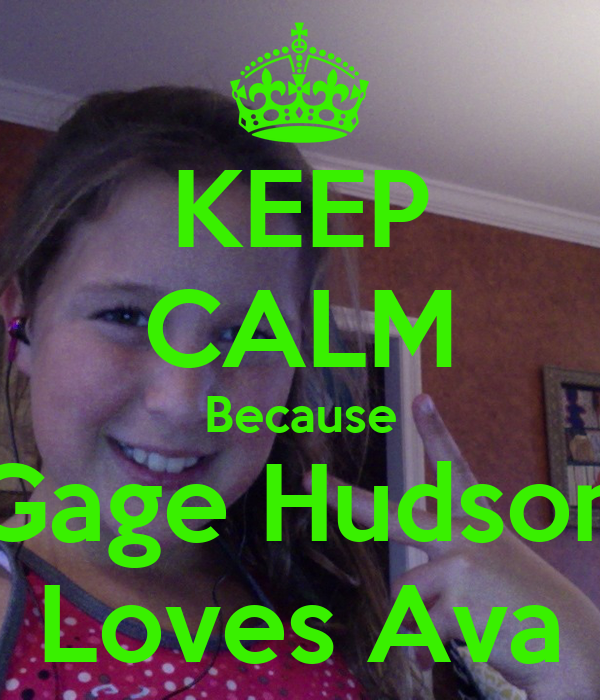 KEEP CALM Because Gage Hudson Loves Ava