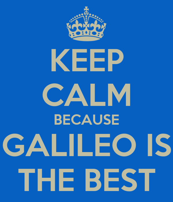 KEEP CALM BECAUSE GALILEO IS THE BEST