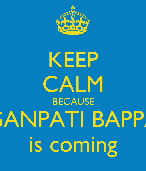 KEEP CALM BECAUSE GANPATI BAPPA is coming