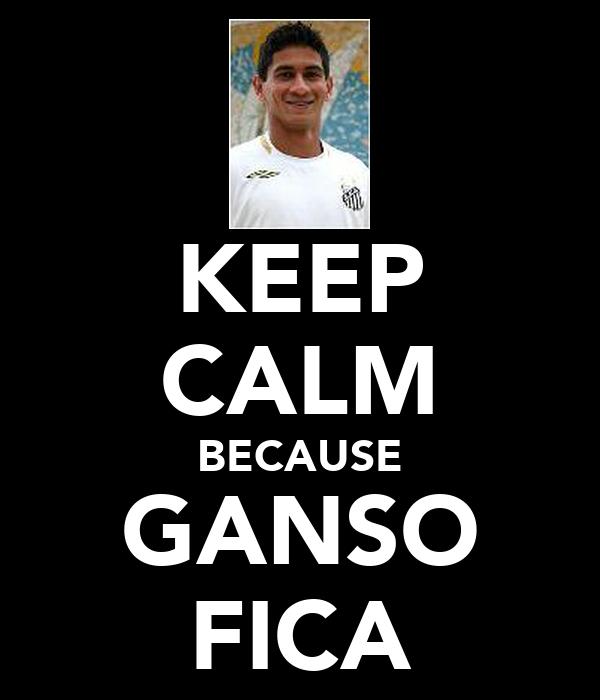KEEP CALM BECAUSE GANSO FICA