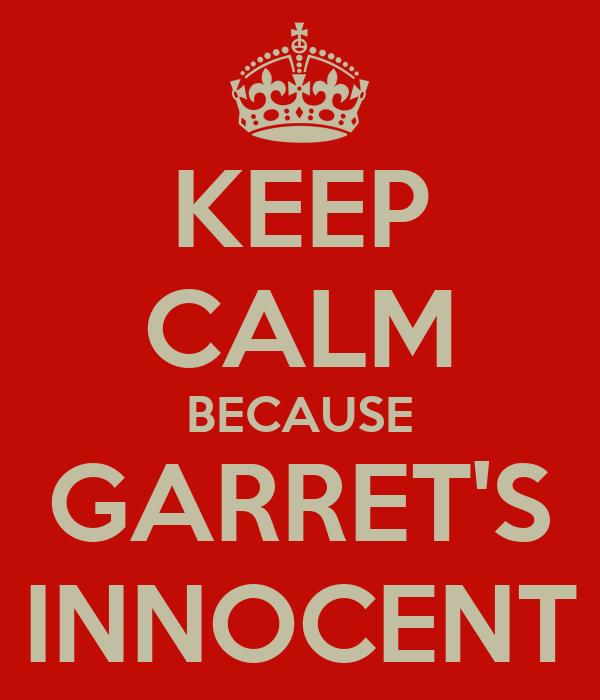 KEEP CALM BECAUSE GARRET'S INNOCENT
