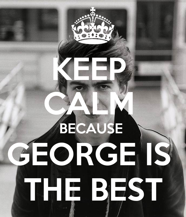 KEEP  CALM  BECAUSE  GEORGE IS  THE BEST