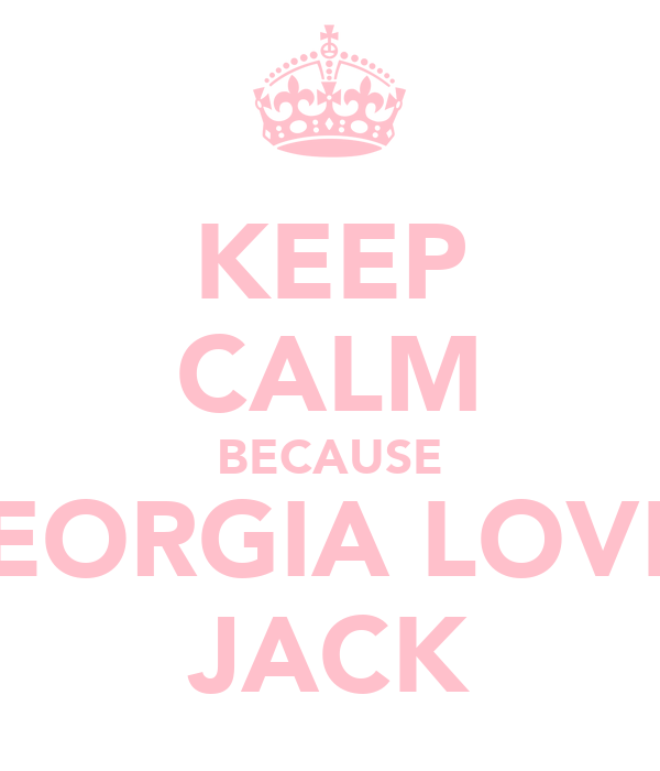 KEEP CALM BECAUSE GEORGIA LOVES JACK