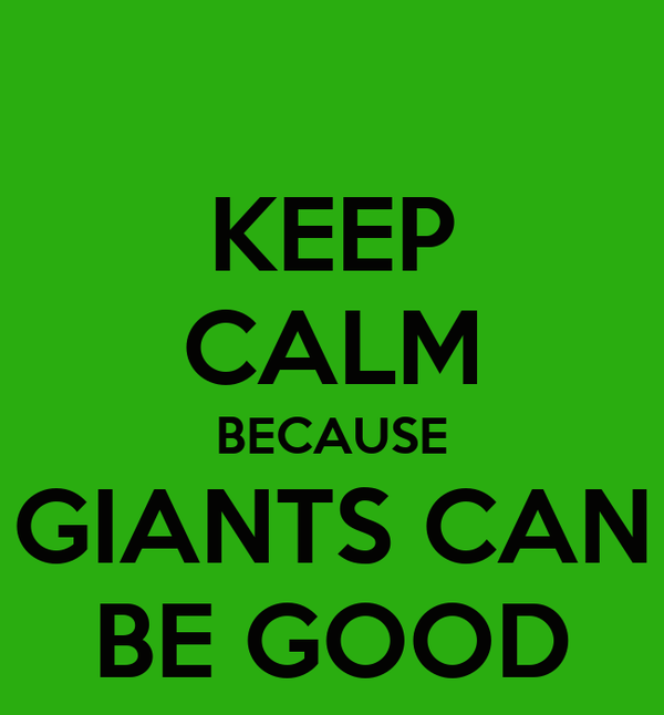 KEEP CALM BECAUSE GIANTS CAN BE GOOD