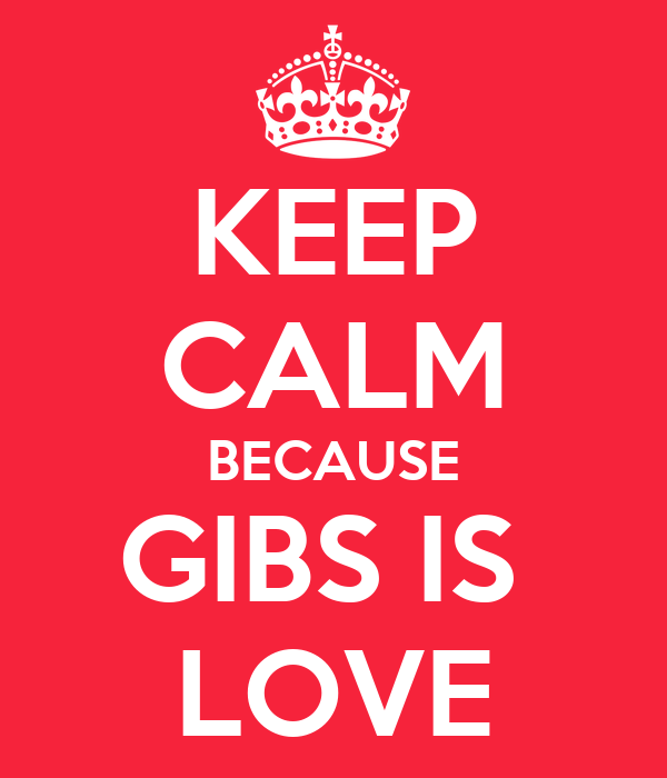 KEEP CALM BECAUSE GIBS IS  LOVE