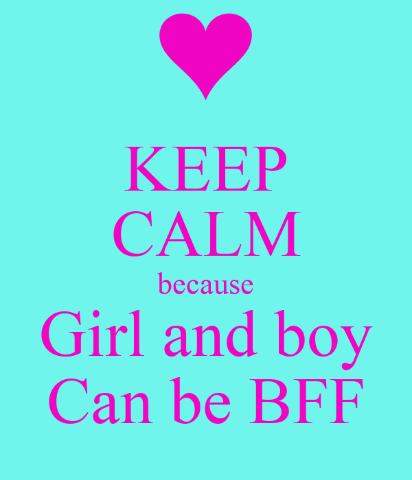 KEEP CALM because Girl and boy Can be BFF