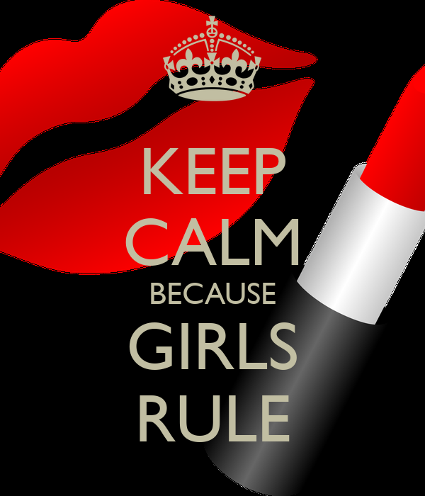 KEEP CALM BECAUSE GIRLS RULE