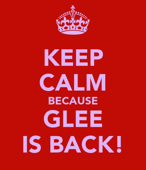 KEEP CALM BECAUSE GLEE IS BACK!